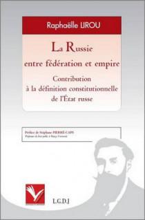 La Russie entre fédération et empire - Contribution à la définition constitutionnelle de l'État Russe