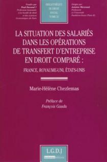 La situation des salariés dans les opérations de transfert d'entreprise en droit comparé : France, Royaume-Uni, Etats-Unis