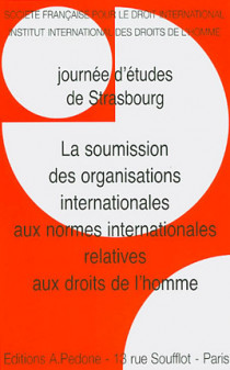 La soumission des organisations internationales aux normes internationales relatives aux droits de l'homme