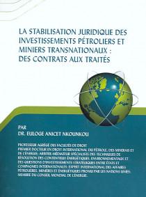 La stabilisation juridique des investissements pétroliers et miniers transnationaux : des contrats aux traités