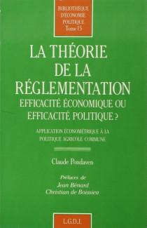 La théorie de la réglementation : efficacité économique ou efficacité politique ?