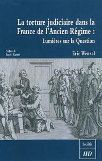 La torture judiciaire dans la France de l'Ancien Régime : Lumières sur la Question