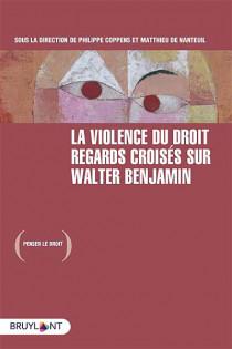 La violence du droit - Regards croisés sur Walter Benjamin