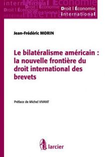 Le bilatéralisme américain : la nouvelle frontière du droit international des brevets