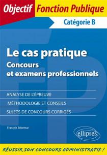 Le cas pratique : concours et examens professionnels, catégorie B