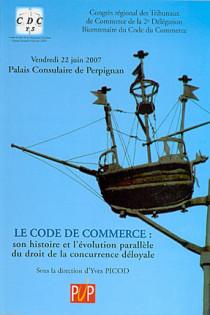 Le Code de commerce : son histoire et l'évolution parallèle du droit de la concurrence déloyale