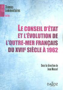 Le Conseil d'Etat et l'évolution de l'outre-mer français du XVIIe siècle à 1962