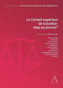 Le conseil supérieur de la Justice : stop ou encore ?