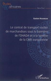 Le contrat de transport routier de marchandises sous la bannière de l'OHADA et à la lumière de la CMR européenne