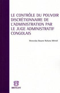 Le contrôle du pouvoir discrétionnaire de l'administration par le juge administratif congolais