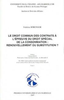 Le droit commun des contrats à l'épreuve du droit spécial de la consommation : renouvellement ou substitution ? (2 volumes)