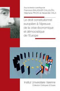 Le droit constitutionnel européen à l'épreuve de la crise économique et démocratique de l'Europe
