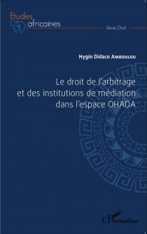 Le droit de l'arbitrage et des institutions de médiation dans l'espace OHADA