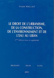 Le droit de l'urbanisme, de la construction , de l'environnement et de l'eau au Liban