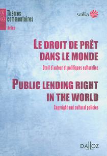 Le droit de prêt dans le monde : droit d'auteur et politiques culturelles - Public lending right in the world : copyright and cultural policies