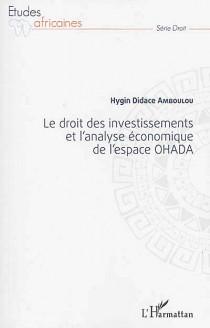 Le droit des investissements et l'analyse économique de l'espace OHADA