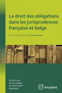 Le droit des obligations dans les jurisprudences française et belge