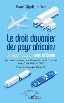 Le droit douanier des pays africains et la mise en oeuvre de la Convention de Kyoto révisée et du Cadre SAFE de l'OMD