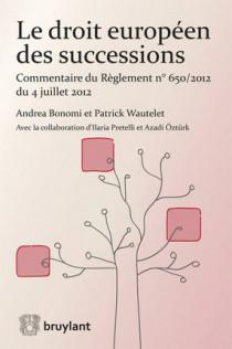 Le Droit européen des successions. Commentaire du réglement n° 650/2012 du 4 juillet 2012