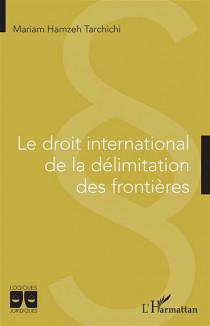 Le droit international de la délimitation des frontières