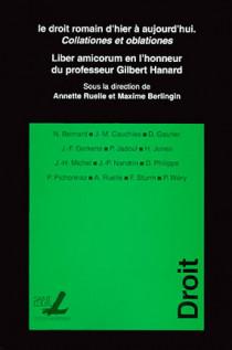 Le droit romain d'hier à aujourd'hui : collationes et oblationes - Liber amicorum en l'honneur du professeur Gilbert Hanard