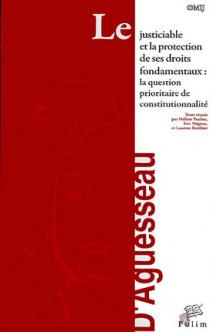 Le justiciable et la protection de ses droits fondamentaux : la question prioritaire de constitutionnalité