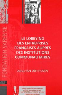 Le lobbying des entreprises françaises auprès des institutions communautaires