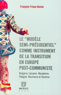 """Le """"Modèle semi-présidentiel"""" comme instrument de la transition en Europe post-communiste"""