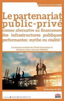 Le partenariat public-privé comme alternative au financement des infrastructures publiques : mythe ou réalité ?