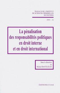 Lé pénalisation des responsabilités politiques en droit interne et en droit international, 2008