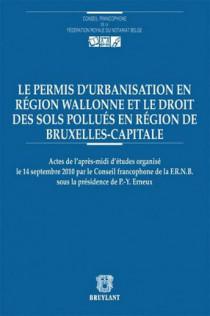 Le permis d'urbanisation et autres actualités en droit wallon et bruxellois de l'environnement, de l'aménagement du territoire