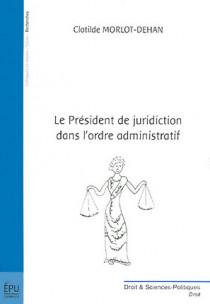 Le Président de juridiction dans l'ordre administratif