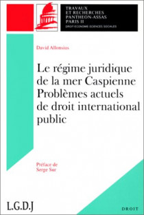 Le régime juridique de la mer Caspienne, problèmes actuels de droit international public. (coll. Droit)