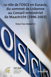 Le rôle de l'OSCE en Eurasie, du sommet de Lisbonne au Conseil ministériel de Maastricht (1996-2003)