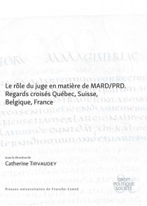 Le rôle du juge en matière de MARD-PRD - Regards croisés Québec, Suisse, Belgique, France