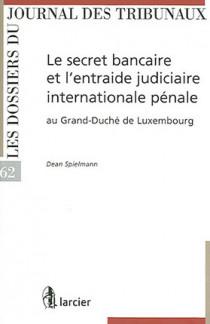 Le secret bancaire et l'entraide judiciaire internationale pénale N°62