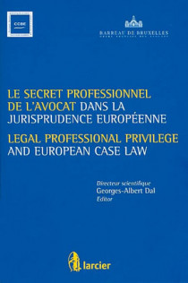 Le secret professionnel de l'avocat dans la jurisprudence européenne - Legal Professional Privilege and European Case Law
