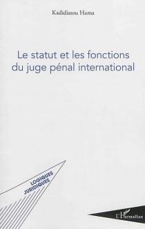 Le statut et les fonctions du juge pénal international
