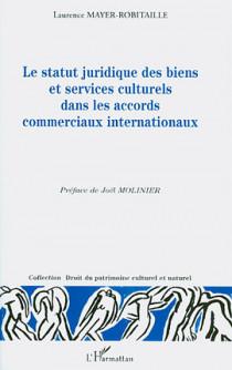 Le statut juridique des biens et services culturels dans les accords commerciaux internationaux