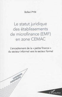 Le statut juridique des établissements de microfinance (EMF) en zone CEMAC