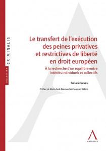 Le transfert de l'exécution des peines privatives et restrictives de liberté en droit européen