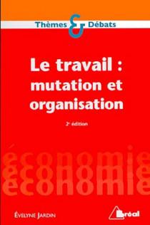 Le travail : mutation et organisation