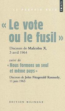 """""""Le vote ou le fusil"""", Discours de Malcolm X, 3 avril 1964 - Suivi de """"Nous formons un seul et même pays"""", Discours de John Fitzgerald Kennedy, 11 juin 1963"""