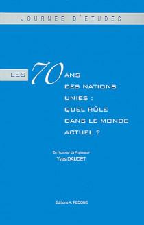Les 70 ans des Nations Unies : quel rôle dans le monde actuel ?