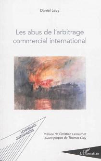 Les abus de l'arbitrage commercial international