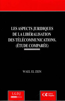 Les aspects juridiques de la libéralisation des télécommunications.(Etudes comparées)