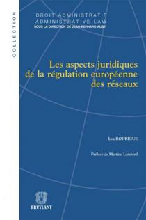 Les aspects juridiques de la régulation européenne des réseaux