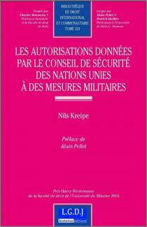 Les autorisations données par le Conseil de sécurité des Nations-Unies à des mesures militaires