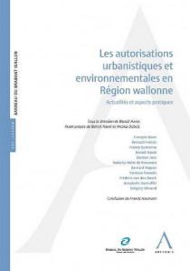 Les autorisations urbanistiques et environnementales en Région wallonne
