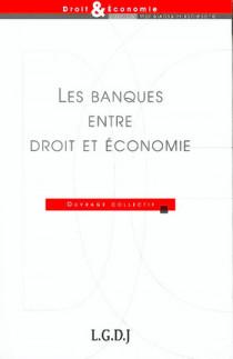 Les banques entre droit et économie
